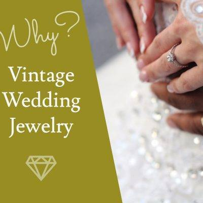 Getting Hitched? Why Your Wedding Jewelry Should Be Vintage
