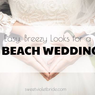 Easy, Breezy Looks for a Beachy Wedding