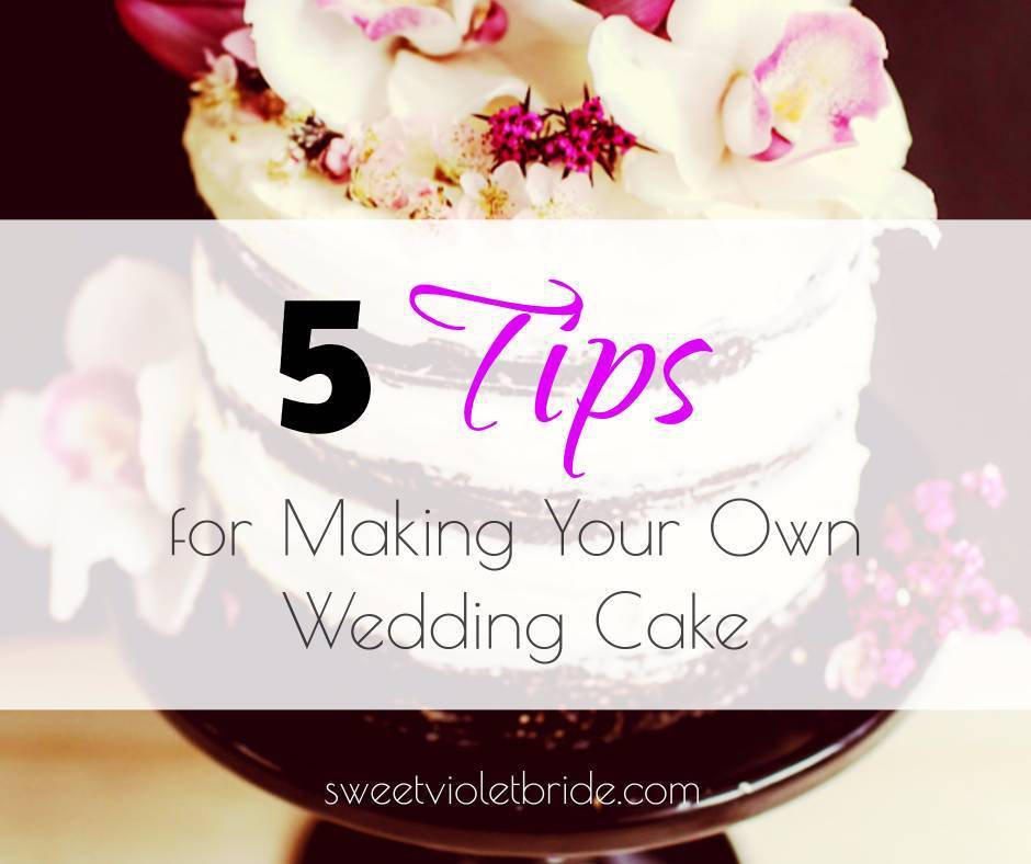 5 Tips For Making Your Own Wedding Cake Sweet Violet Bride
