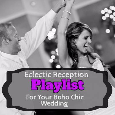 Eclectic Reception Playlist For Your Boho Chic Wedding