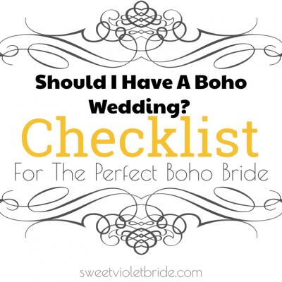 Should I Have A Boho Wedding? Checklist For The Perfect Boho Bride