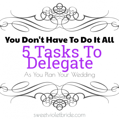 You Don't Have To Do It All: 5 Tasks To Delegate As You Plan Your Wedding
