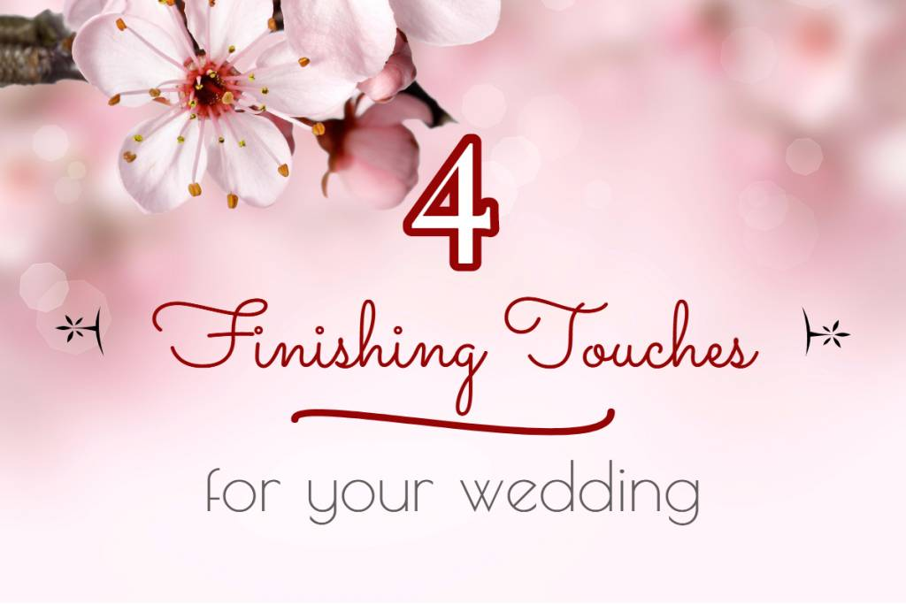4 Finishing Touches For Your Wedding
