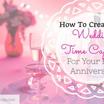 How To Create A Wedding Time Capsule For Your First Anniversary