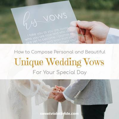 How to Compose Personal and Beautiful Unique Wedding Vows For Your Special Day
