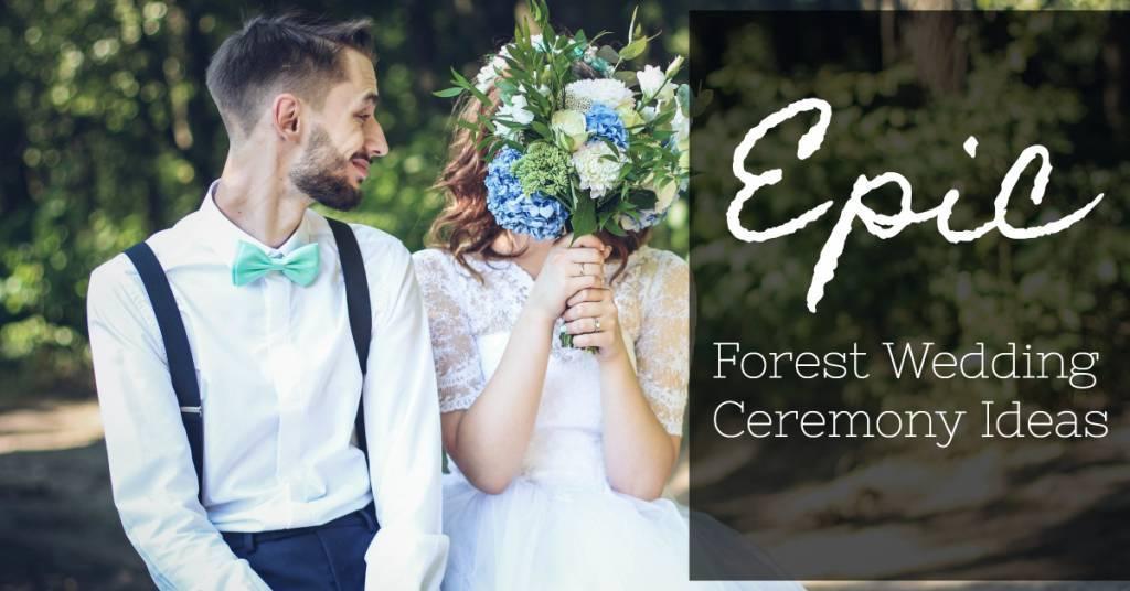 Epic Forest Wedding Ceremony Ideas