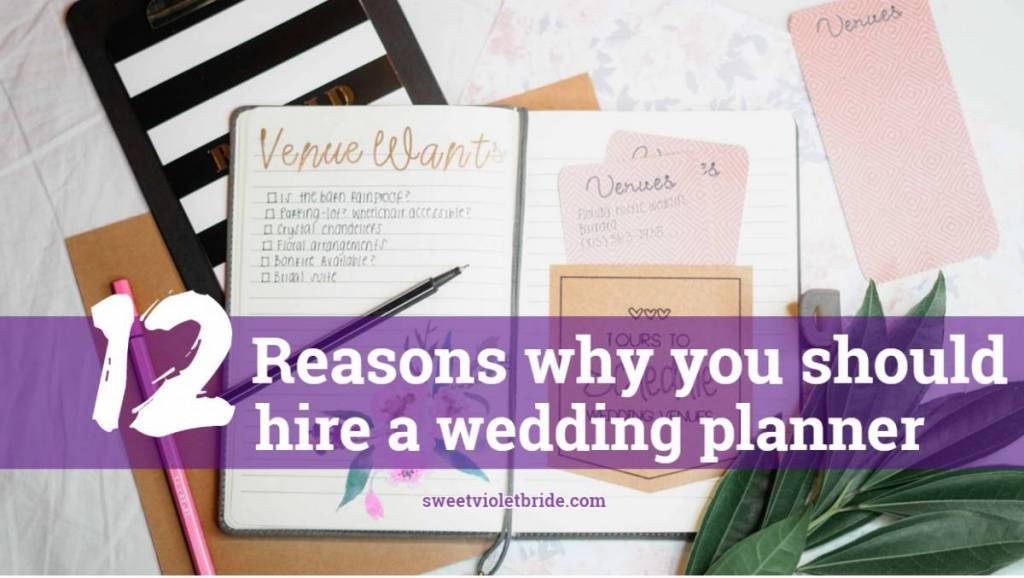 12 Reasons Why You Should Hire a Wedding Planner