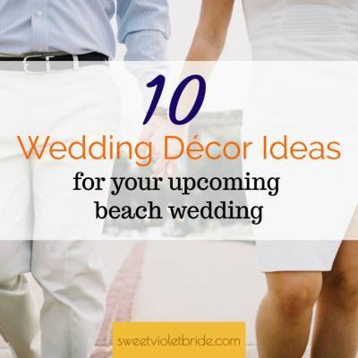 10 Décor Ideas For Your Upcoming Beach Wedding