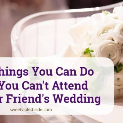 8 Things You Can Do If You Can't Attend Your Friend's Wedding