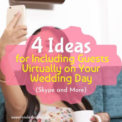 4 Ideas for Including Guests Virtually on Your Wedding Day (Skype and More)